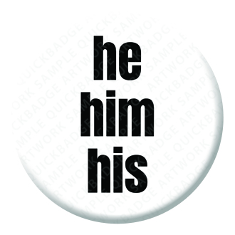 Pronoun - he him his Button Pin Badge