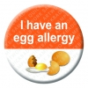 Egg Allergy Button Pin Badge