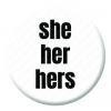 Pronoun - she her hers Button Pin Badge